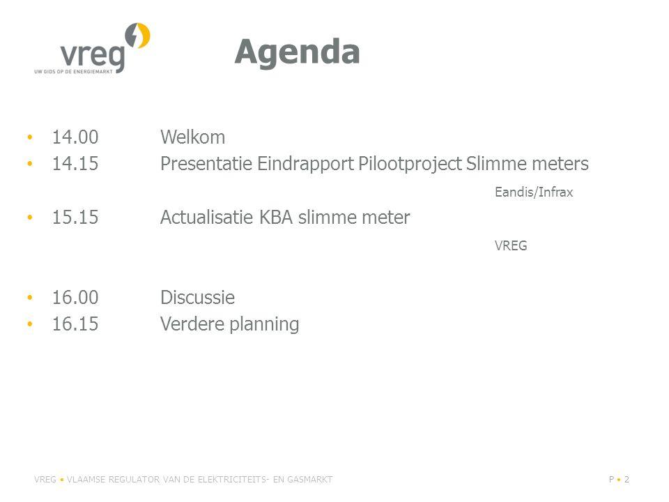 Agenda 14.00Welkom 14.15Presentatie Eindrapport Pilootproject Slimme meters Eandis/Infrax 15.15Actualisatie KBA slimme meter VREG 16.00 Discussie 16.15Verdere planning VREG VLAAMSE REGULATOR VAN DE ELEKTRICITEITS- EN GASMARKTP 2