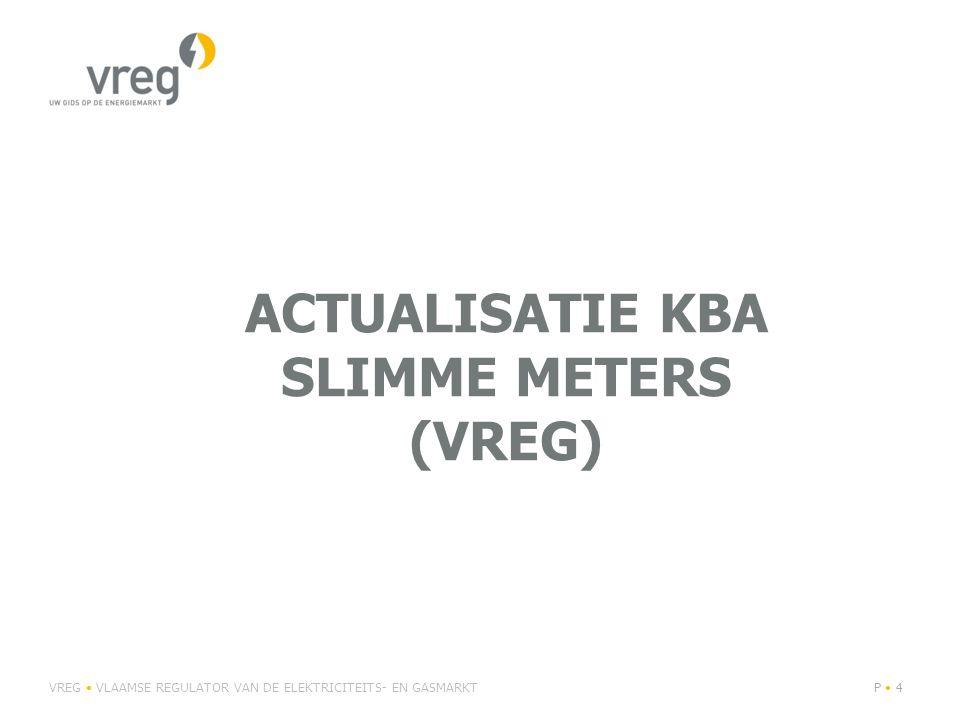 ACTUALISATIE KBA SLIMME METERS (VREG) VREG VLAAMSE REGULATOR VAN DE ELEKTRICITEITS- EN GASMARKTP 4