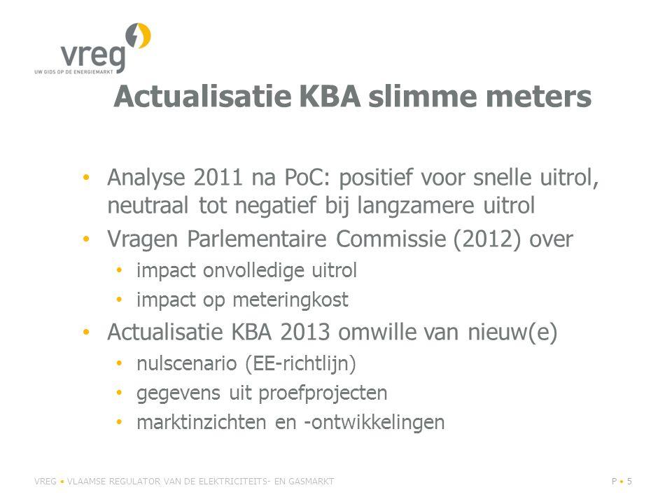 Actualisatie KBA slimme meters Analyse 2011 na PoC: positief voor snelle uitrol, neutraal tot negatief bij langzamere uitrol Vragen Parlementaire Commissie (2012) over impact onvolledige uitrol impact op meteringkost Actualisatie KBA 2013 omwille van nieuw(e) nulscenario (EE-richtlijn) gegevens uit proefprojecten marktinzichten en -ontwikkelingen VREG VLAAMSE REGULATOR VAN DE ELEKTRICITEITS- EN GASMARKTP 5
