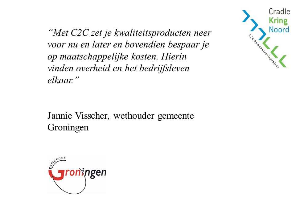 Met C2C zet je kwaliteitsproducten neer voor nu en later en bovendien bespaar je op maatschappelijke kosten.