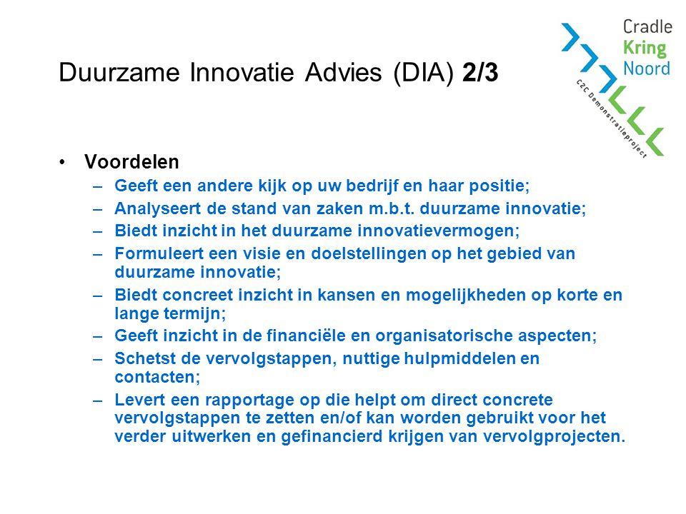 Duurzame Innovatie Advies (DIA) 2/3 Voordelen –Geeft een andere kijk op uw bedrijf en haar positie; –Analyseert de stand van zaken m.b.t.