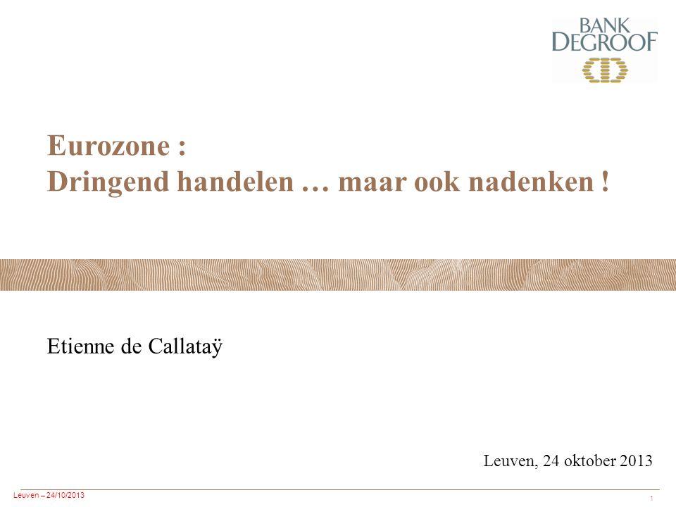 Leuven – 24/10/2013 1 Eurozone : Dringend handelen … maar ook nadenken .
