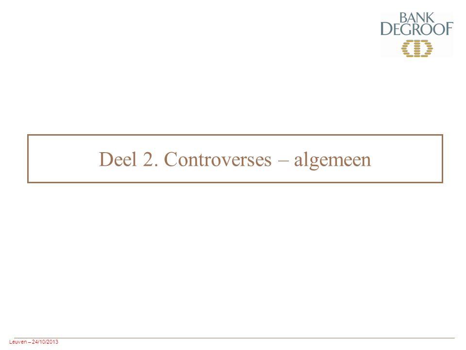 Leuven – 24/10/2013 Deel 2. Controverses – algemeen