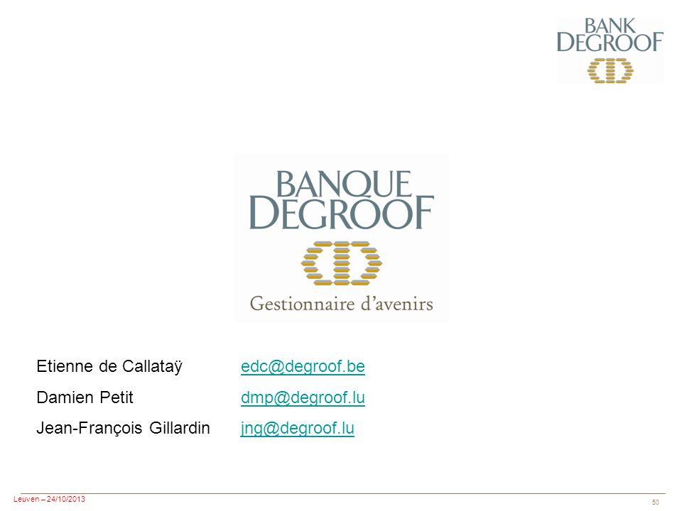 Leuven – 24/10/2013 50 Etienne de Callataÿedc@degroof.beedc@degroof.be Damien Petitdmp@degroof.ludmp@degroof.lu Jean-François Gillardinjng@degroof.lujng@degroof.lu