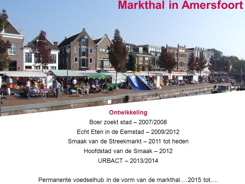 Positioned for growth Ontwikkeling Boer zoekt stad – 2007/2008 Echt Eten in de Eemstad – 2009/2012 Smaak van de Streekmarkt – 2011 tot heden Hoofdstad