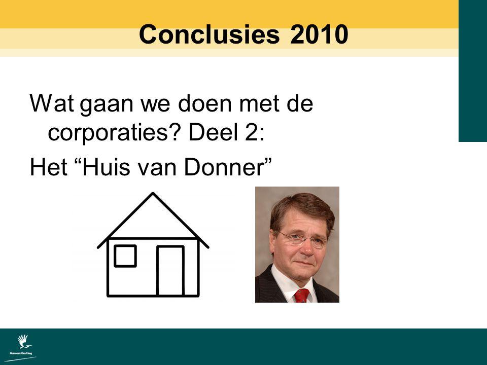 Conclusies 2010 Wat gaan we doen met de corporaties Deel 2: Het Huis van Donner