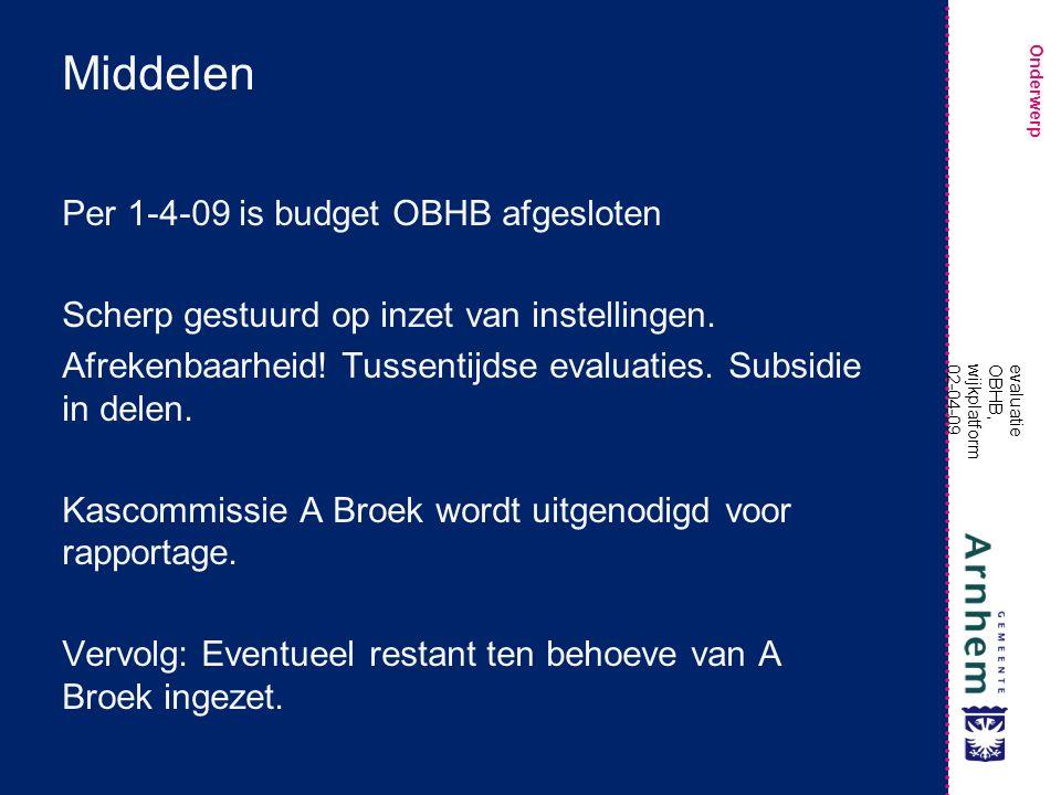 Onderwerp evaluatie OBHB, wijkplatform 02-04-09 Middelen Per 1-4-09 is budget OBHB afgesloten Scherp gestuurd op inzet van instellingen.