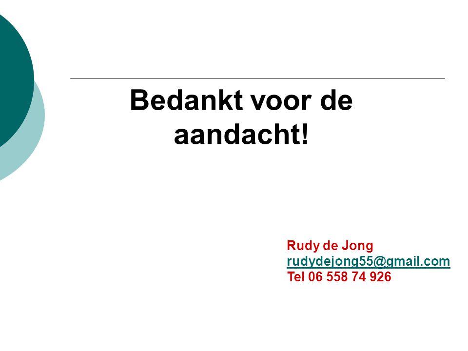 Bedankt voor de aandacht! Rudy de Jong rudydejong55@gmail.com Tel 06 558 74 926