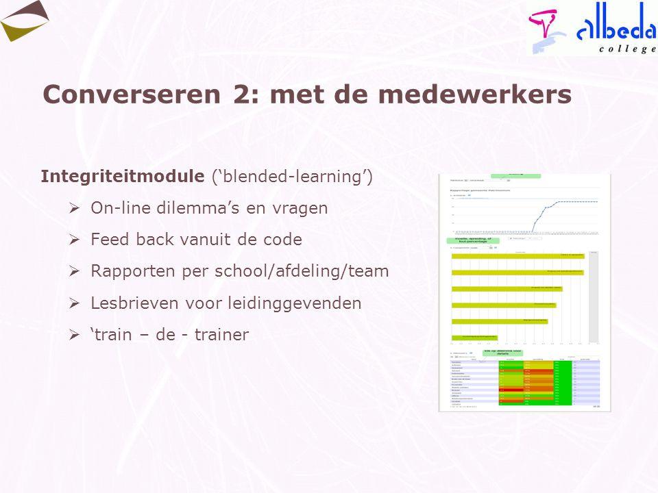 Converseren 2: met de medewerkers Integriteitmodule ('blended-learning')  On-line dilemma's en vragen  Feed back vanuit de code  Rapporten per scho