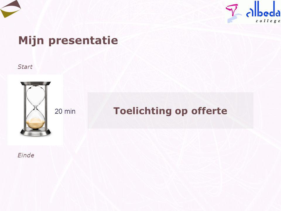 Mijn presentatie Start Einde Toelichting op offerte 20 min