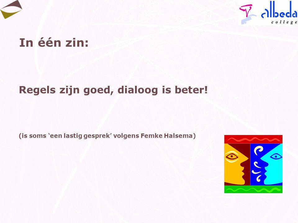 In één zin: Regels zijn goed, dialoog is beter! (is soms 'een lastig gesprek' volgens Femke Halsema)