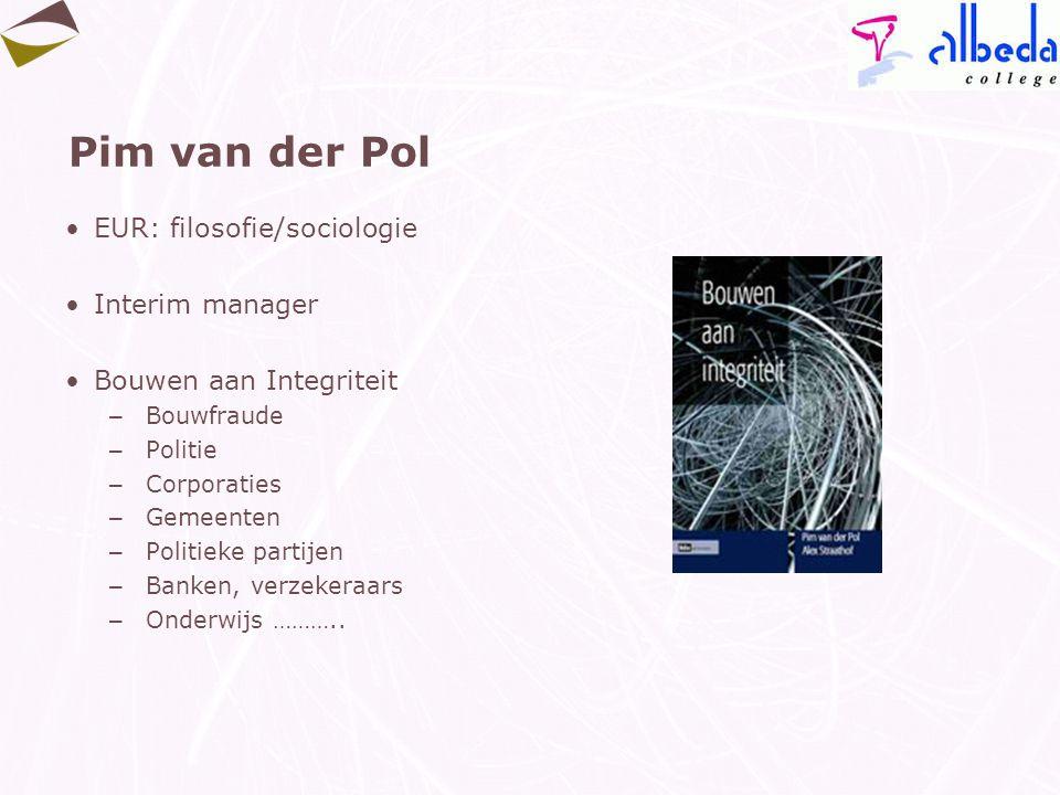 Pim van der Pol EUR: filosofie/sociologie Interim manager Bouwen aan Integriteit – Bouwfraude – Politie – Corporaties – Gemeenten – Politieke partijen – Banken, verzekeraars – Onderwijs ………..