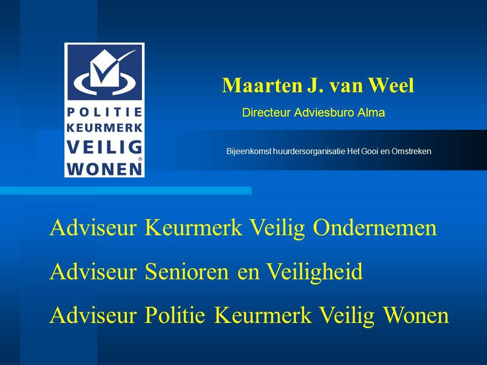 Maarten J. van Weel Directeur Adviesburo Alma Bijeenkomst huurdersorganisatie Het Gooi en Omstreken Adviseur Keurmerk Veilig Ondernemen Adviseur Senio