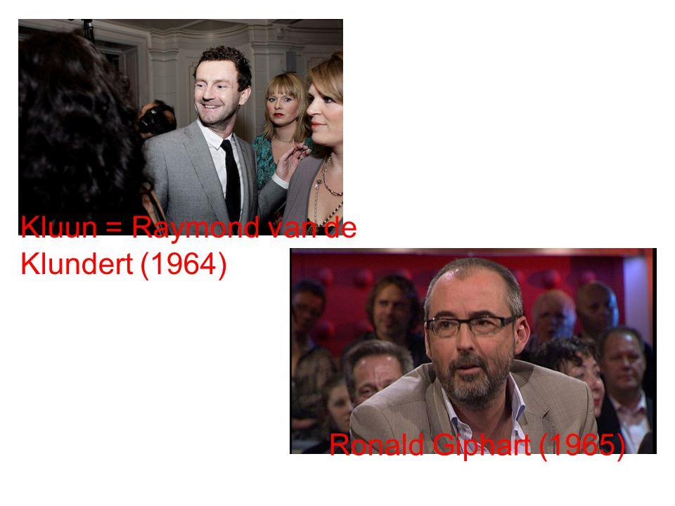 Kluun = Raymond van de Klundert (1964) Ronald Giphart (1965)