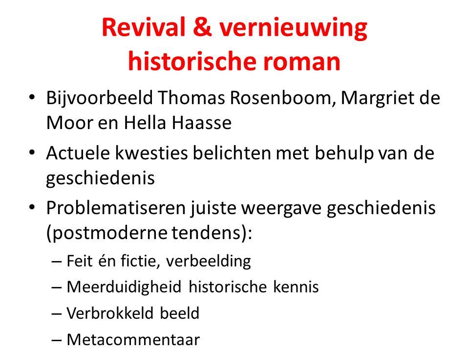 Revival & vernieuwing historische roman Bijvoorbeeld Thomas Rosenboom, Margriet de Moor en Hella Haasse Actuele kwesties belichten met behulp van de g