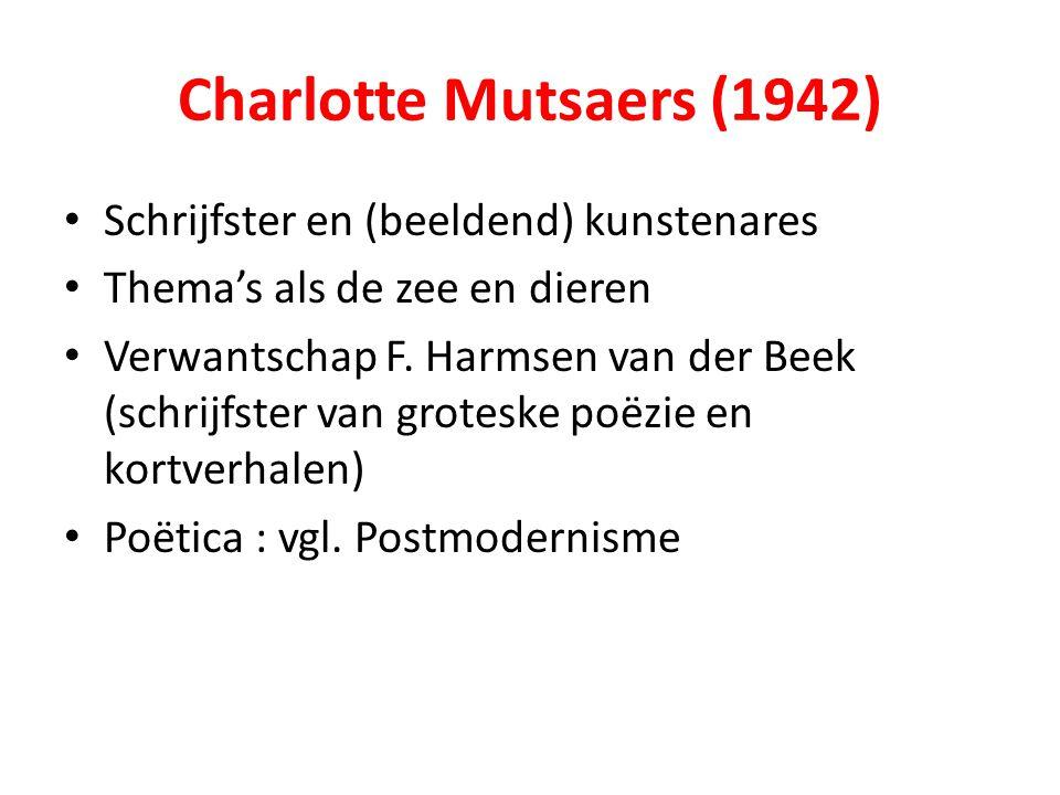 Charlotte Mutsaers (1942) Schrijfster en (beeldend) kunstenares Thema's als de zee en dieren Verwantschap F. Harmsen van der Beek (schrijfster van gro