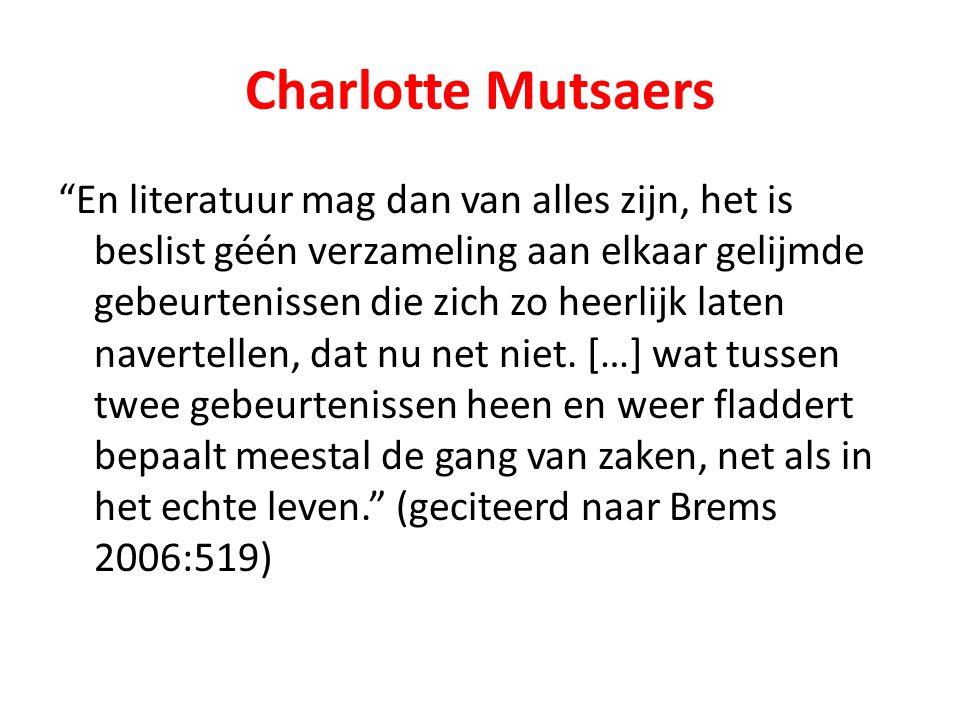"""Charlotte Mutsaers """"En literatuur mag dan van alles zijn, het is beslist géén verzameling aan elkaar gelijmde gebeurtenissen die zich zo heerlijk late"""