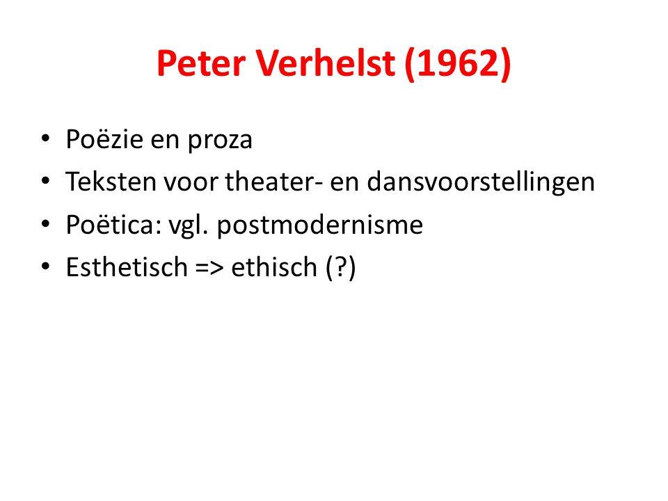 Peter Verhelst (1962) Poëzie en proza Teksten voor theater- en dansvoorstellingen Poëtica: vgl. postmodernisme Esthetisch => ethisch (?)