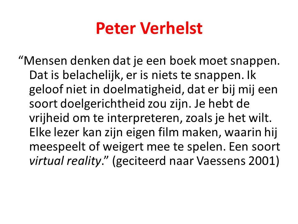 """Peter Verhelst """"Mensen denken dat je een boek moet snappen. Dat is belachelijk, er is niets te snappen. Ik geloof niet in doelmatigheid, dat er bij mi"""
