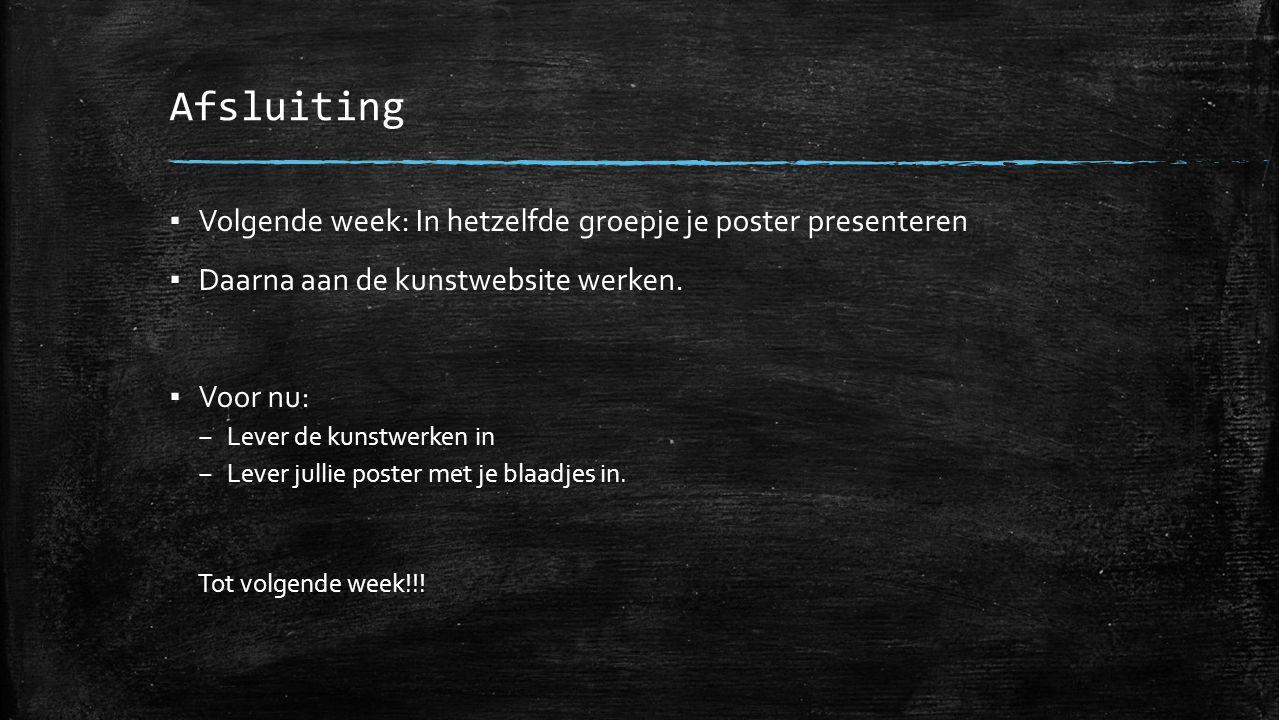 Afsluiting ▪ Volgende week: In hetzelfde groepje je poster presenteren ▪ Daarna aan de kunstwebsite werken. ▪ Voor nu: – Lever de kunstwerken in – Lev
