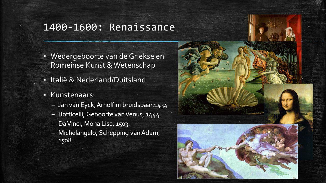 1600-1800: Barok & Rococo ▪ Over de top en tegen het Katholieke geloof ▪ Heel Europa ▪ Kunstenaars: – Rubens, Oordeel van Paris, 1638 – Rembrand, Nachtwacht, 1642 – Vermeer, Meisje met Parel, 1665 – Fragonard, De schommel, 1766