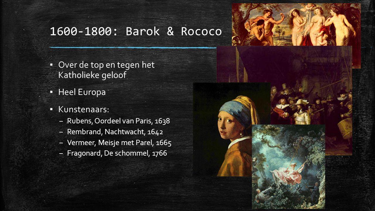 1600-1800: Barok & Rococo ▪ Over de top en tegen het Katholieke geloof ▪ Heel Europa ▪ Kunstenaars: – Rubens, Oordeel van Paris, 1638 – Rembrand, Nach