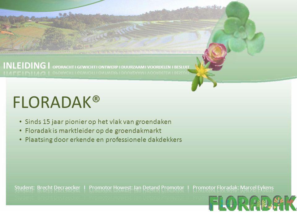 Sinds 15 jaar pionier op het vlak van groendaken Floradak is marktleider op de groendakmarkt Plaatsing door erkende en professionele dakdekkers FLORAD