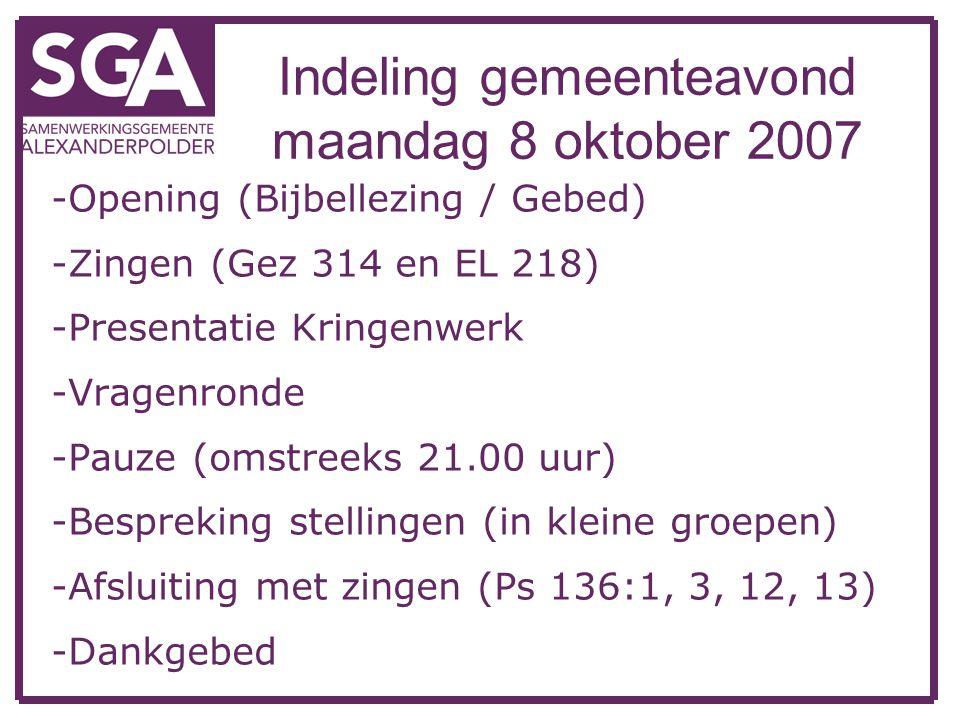 Indeling gemeenteavond maandag 8 oktober 2007 -Opening (Bijbellezing / Gebed) -Zingen (Gez 314 en EL 218) -Presentatie Kringenwerk -Vragenronde -Pauze