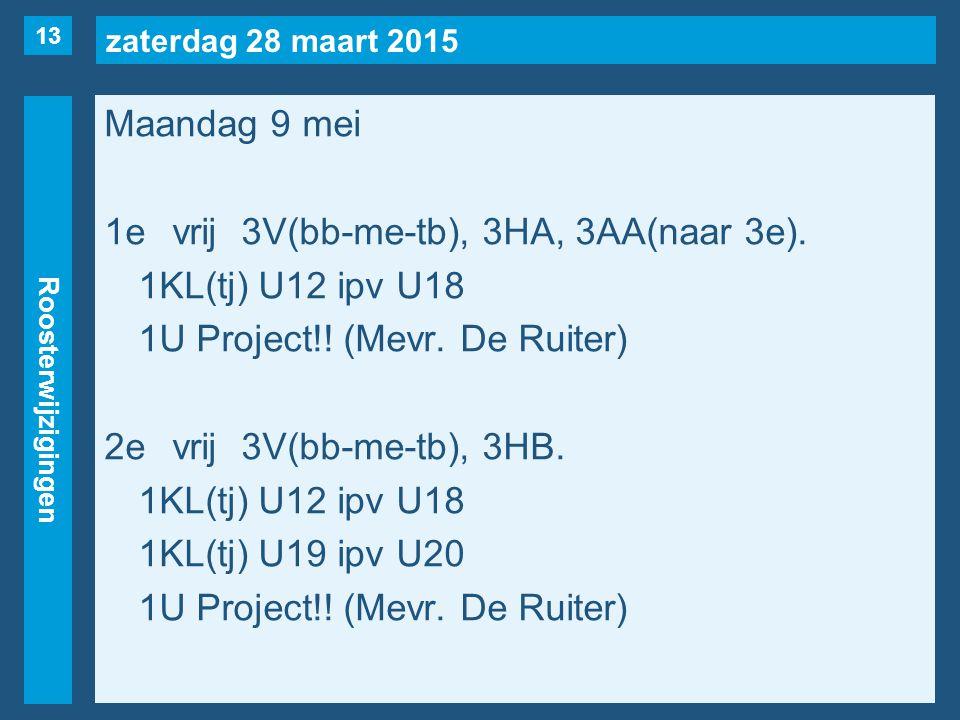 zaterdag 28 maart 2015 Roosterwijzigingen Maandag 9 mei 1evrij3V(bb-me-tb), 3HA, 3AA(naar 3e).