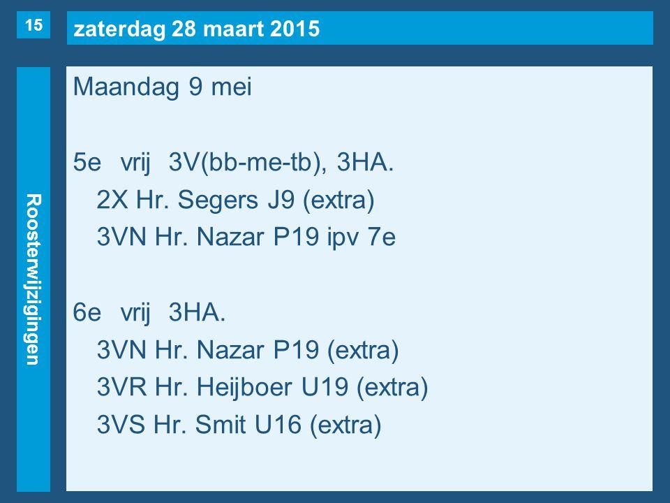 zaterdag 28 maart 2015 Roosterwijzigingen Maandag 9 mei 5evrij3V(bb-me-tb), 3HA.