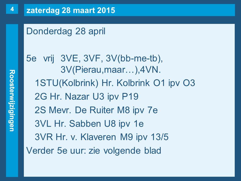 zaterdag 28 maart 2015 Roosterwijzigingen Donderdag 28 april 5evrij3VE, 3VF, 3V(bb-me-tb), 3V(Pierau,maar…),4VN.