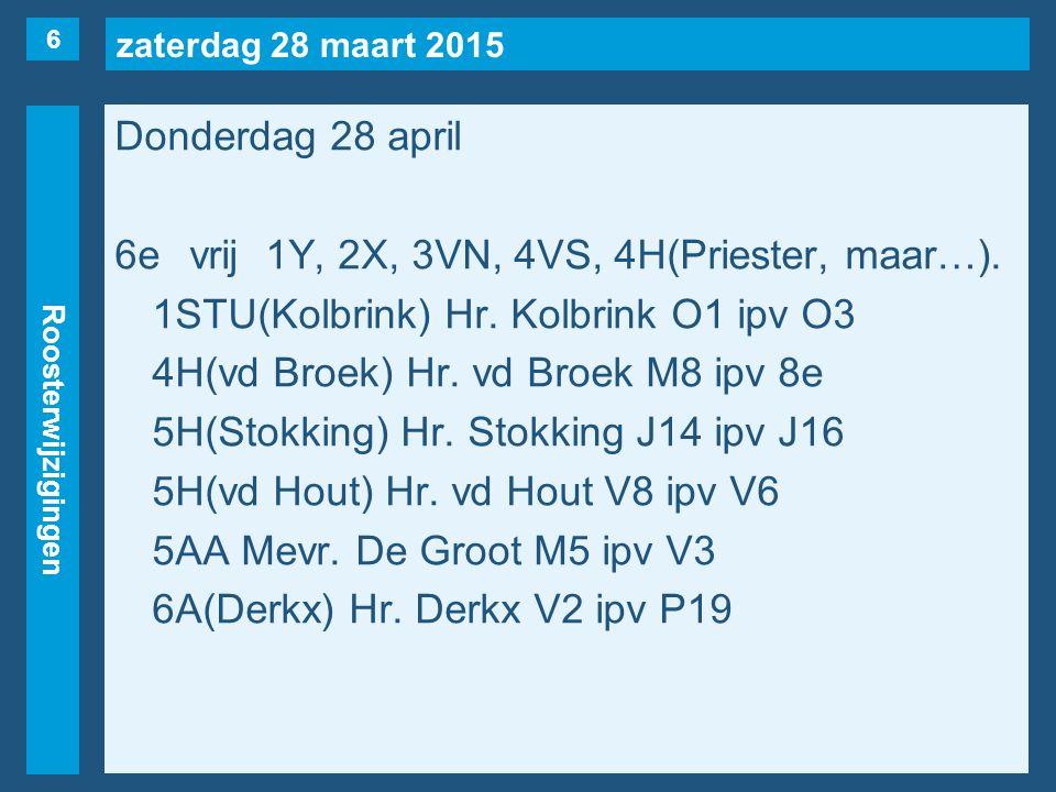zaterdag 28 maart 2015 Roosterwijzigingen Donderdag 28 april 6evrij1Y, 2X, 3VN, 4VS, 4H(Priester, maar…).