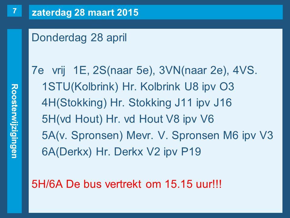 zaterdag 28 maart 2015 Roosterwijzigingen Donderdag 28 april 7evrij1E, 2S(naar 5e), 3VN(naar 2e), 4VS.