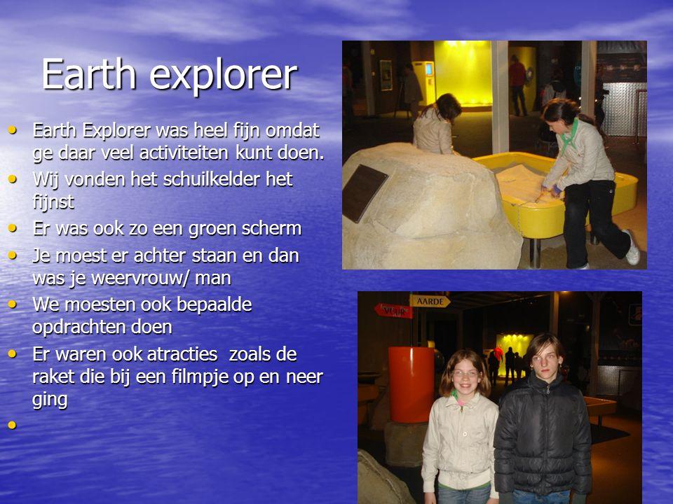 Earth explorer Earth Explorer was heel fijn omdat ge daar veel activiteiten kunt doen.