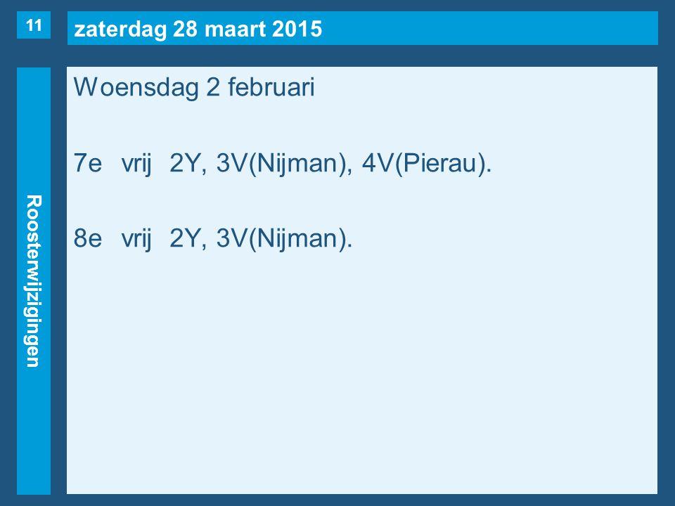 zaterdag 28 maart 2015 Roosterwijzigingen Woensdag 2 februari 7evrij2Y, 3V(Nijman), 4V(Pierau). 8evrij2Y, 3V(Nijman). 11