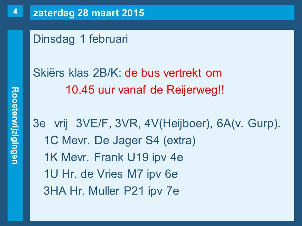 zaterdag 28 maart 2015 Roosterwijzigingen Dinsdag 1 februari Skiërs klas 2B/K: de bus vertrekt om 10.45 uur vanaf de Reijerweg!.
