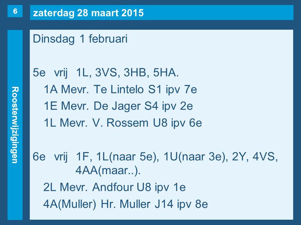 zaterdag 28 maart 2015 Roosterwijzigingen Dinsdag 1 februari 5evrij1L, 3VS, 3HB, 5HA.