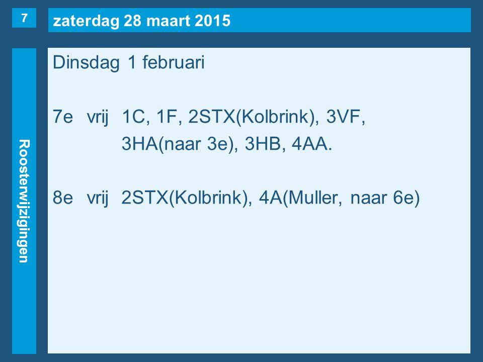 zaterdag 28 maart 2015 Roosterwijzigingen Dinsdag 1 februari 7evrij1C, 1F, 2STX(Kolbrink), 3VF, 3HA(naar 3e), 3HB, 4AA. 8evrij2STX(Kolbrink), 4A(Mulle
