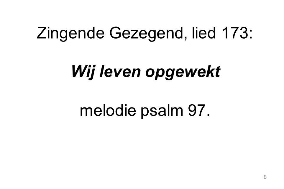 8 Zingende Gezegend, lied 173: Wij leven opgewekt melodie psalm 97.