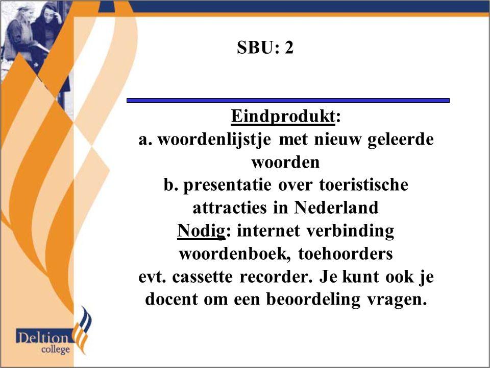 SBU: 2 Eindprodukt: a. woordenlijstje met nieuw geleerde woorden b.