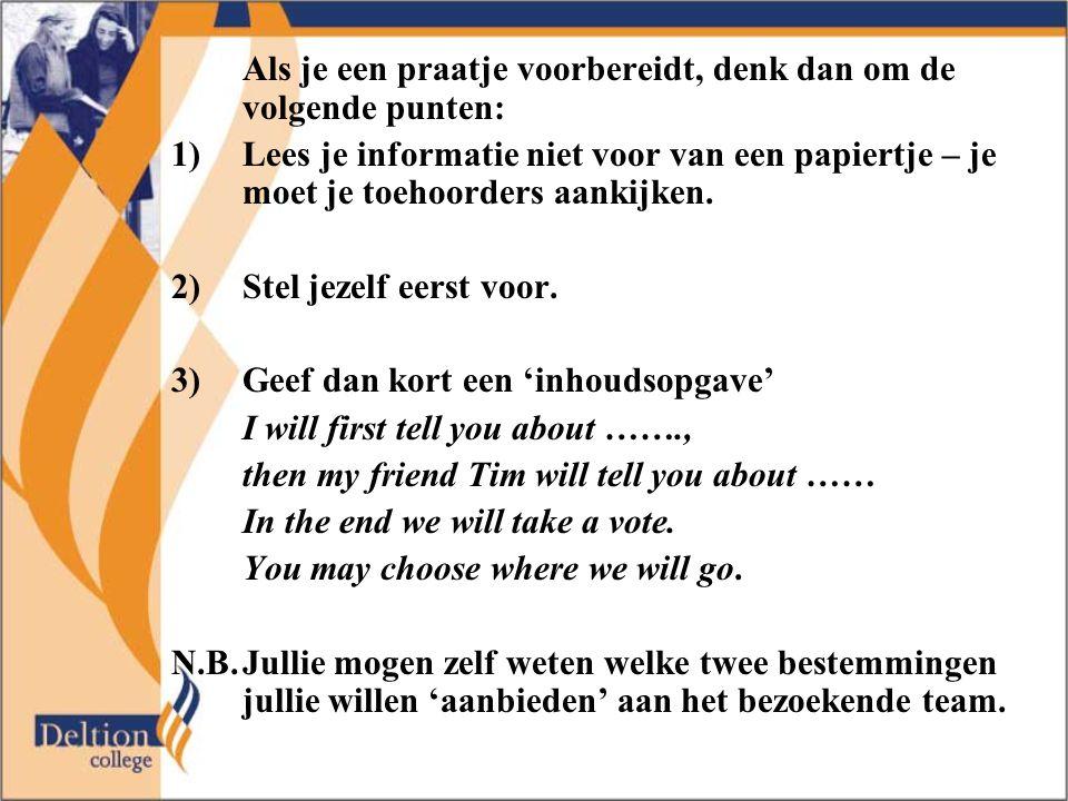 Als je een praatje voorbereidt, denk dan om de volgende punten: 1)Lees je informatie niet voor van een papiertje – je moet je toehoorders aankijken.