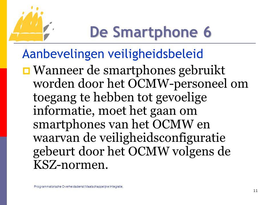 Aanbevelingen veiligheidsbeleid  Wanneer de smartphones gebruikt worden door het OCMW-personeel om toegang te hebben tot gevoelige informatie, moet het gaan om smartphones van het OCMW en waarvan de veiligheidsconfiguratie gebeurt door het OCMW volgens de KSZ-normen.