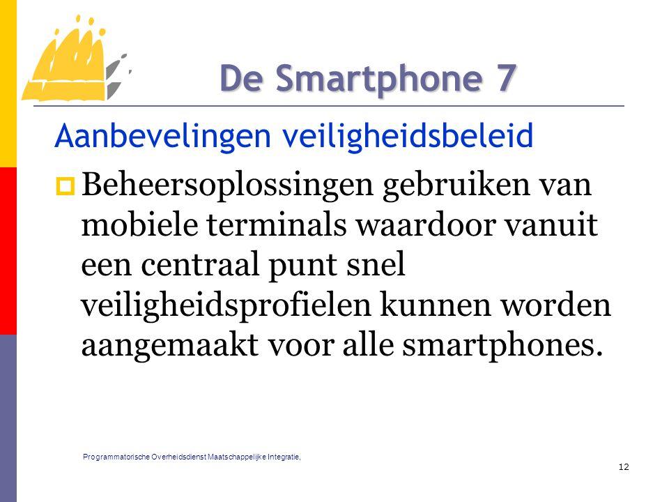 Aanbevelingen veiligheidsbeleid  Beheersoplossingen gebruiken van mobiele terminals waardoor vanuit een centraal punt snel veiligheidsprofielen kunnen worden aangemaakt voor alle smartphones.