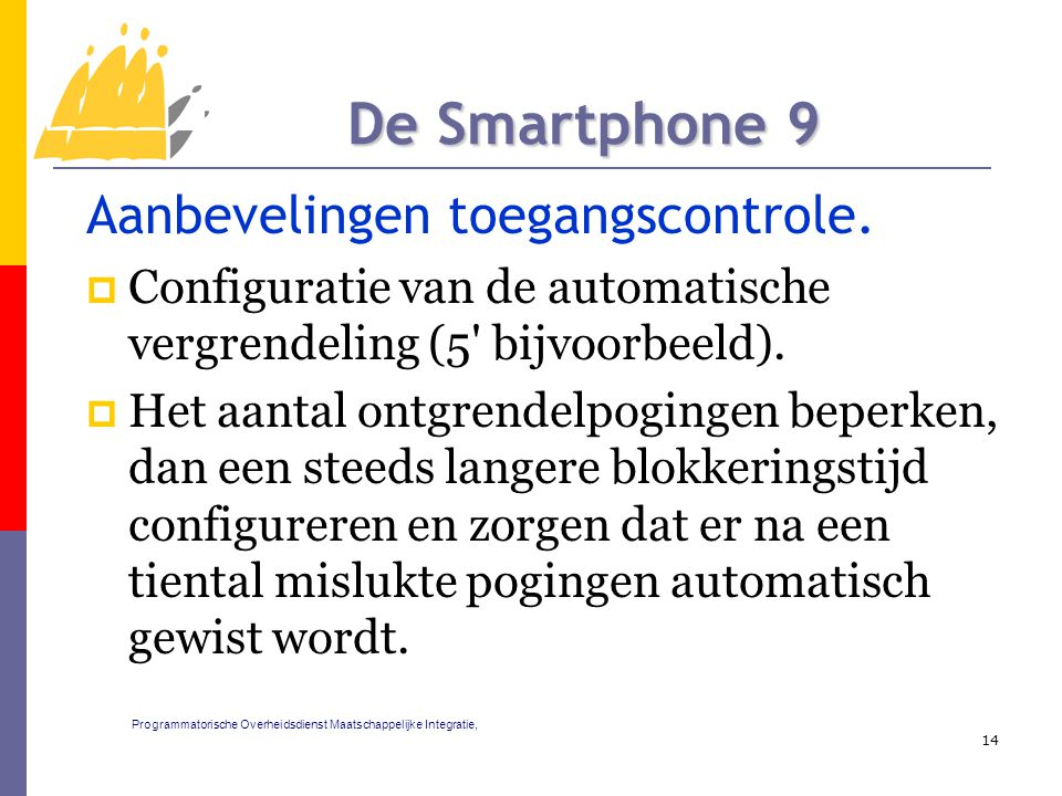 Aanbevelingen toegangscontrole.  Configuratie van de automatische vergrendeling (5' bijvoorbeeld).  Het aantal ontgrendelpogingen beperken, dan een