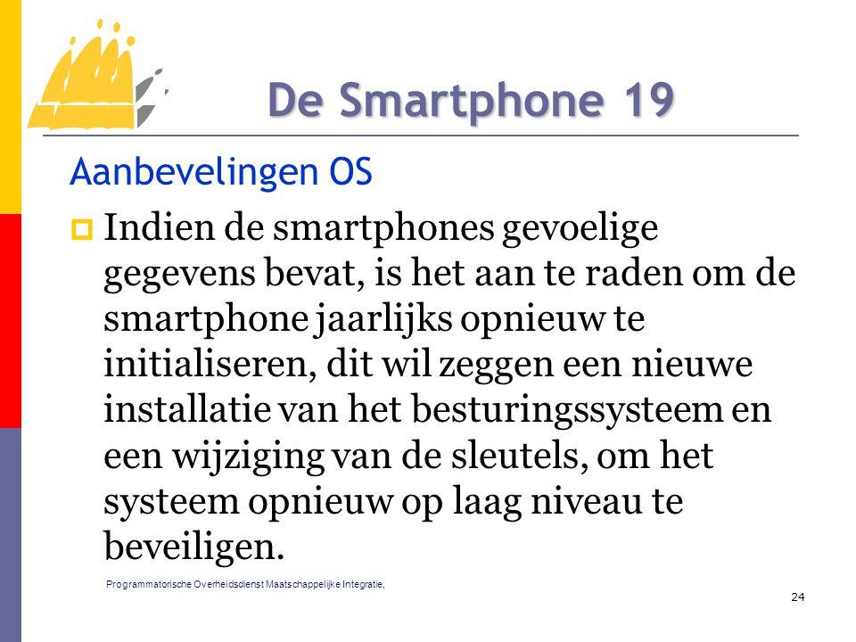 Aanbevelingen OS  Indien de smartphones gevoelige gegevens bevat, is het aan te raden om de smartphone jaarlijks opnieuw te initialiseren, dit wil zeggen een nieuwe installatie van het besturingssysteem en een wijziging van de sleutels, om het systeem opnieuw op laag niveau te beveiligen.