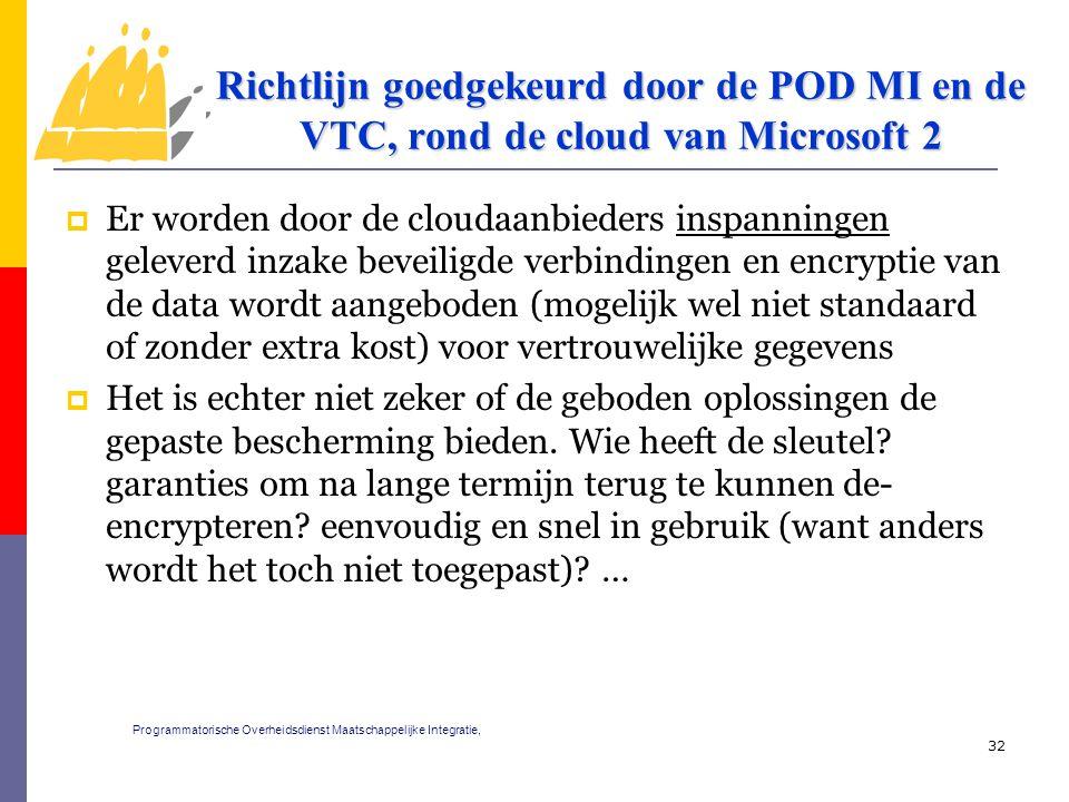  Er worden door de cloudaanbieders inspanningen geleverd inzake beveiligde verbindingen en encryptie van de data wordt aangeboden (mogelijk wel niet