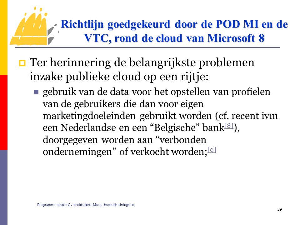  Ter herinnering de belangrijkste problemen inzake publieke cloud op een rijtje: gebruik van de data voor het opstellen van profielen van de gebruikers die dan voor eigen marketingdoeleinden gebruikt worden (cf.