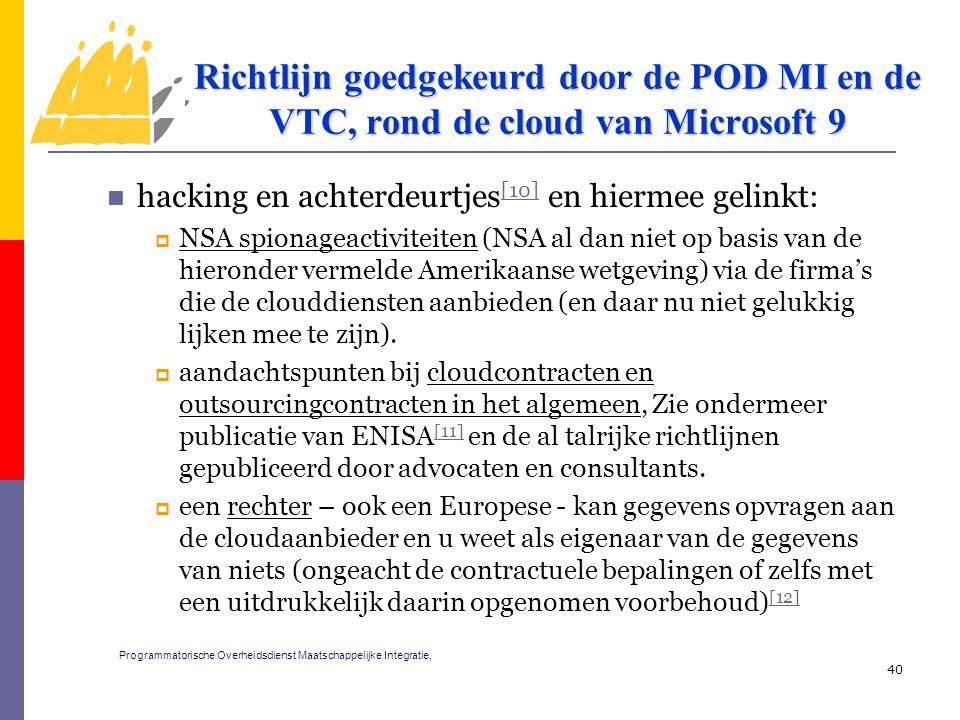hacking en achterdeurtjes [10] en hiermee gelinkt: [10]  NSA spionageactiviteiten (NSA al dan niet op basis van de hieronder vermelde Amerikaanse wetgeving) via de firma's die de clouddiensten aanbieden (en daar nu niet gelukkig lijken mee te zijn).