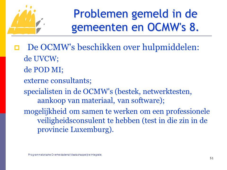 De OCMW s beschikken over hulpmiddelen: de UVCW; de POD MI; externe consultants; specialisten in de OCMW s (bestek, netwerktesten, aankoop van materiaal, van software); mogelijkheid om samen te werken om een professionele veiligheidsconsulent te hebben (test in die zin in de provincie Luxemburg).