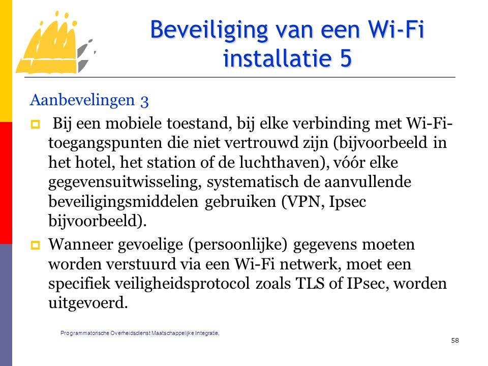 Aanbevelingen 3  Bij een mobiele toestand, bij elke verbinding met Wi-Fi- toegangspunten die niet vertrouwd zijn (bijvoorbeeld in het hotel, het station of de luchthaven), vóór elke gegevensuitwisseling, systematisch de aanvullende beveiligingsmiddelen gebruiken (VPN, Ipsec bijvoorbeeld).